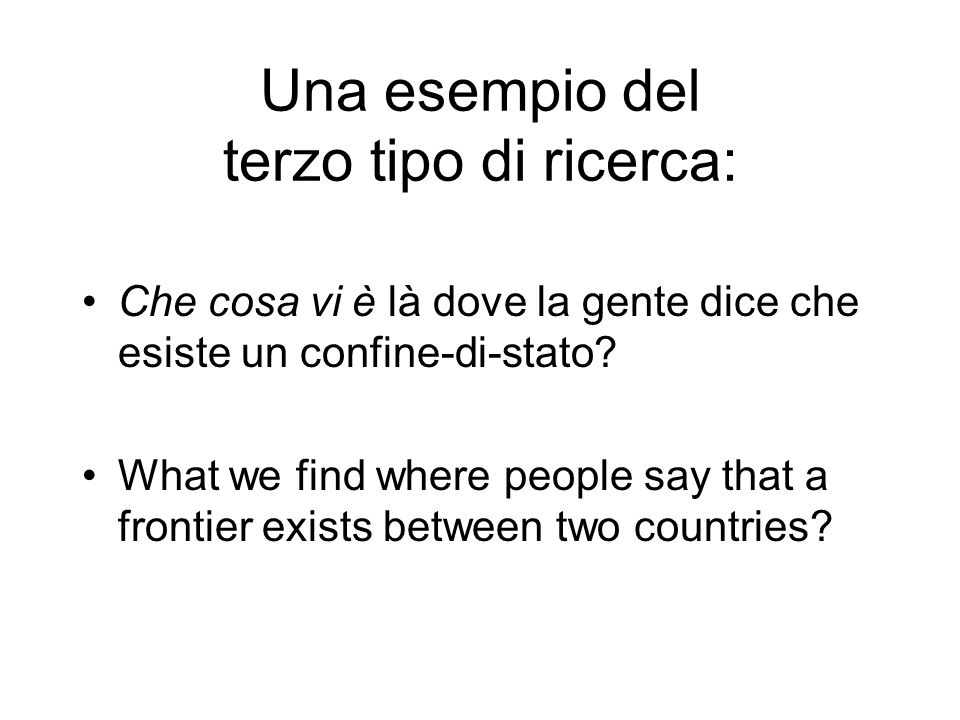Una esempio del terzo tipo di ricerca: Che cosa vi è là dove la gente dice che esiste un confine-di-stato? What we find where people say that a fronti