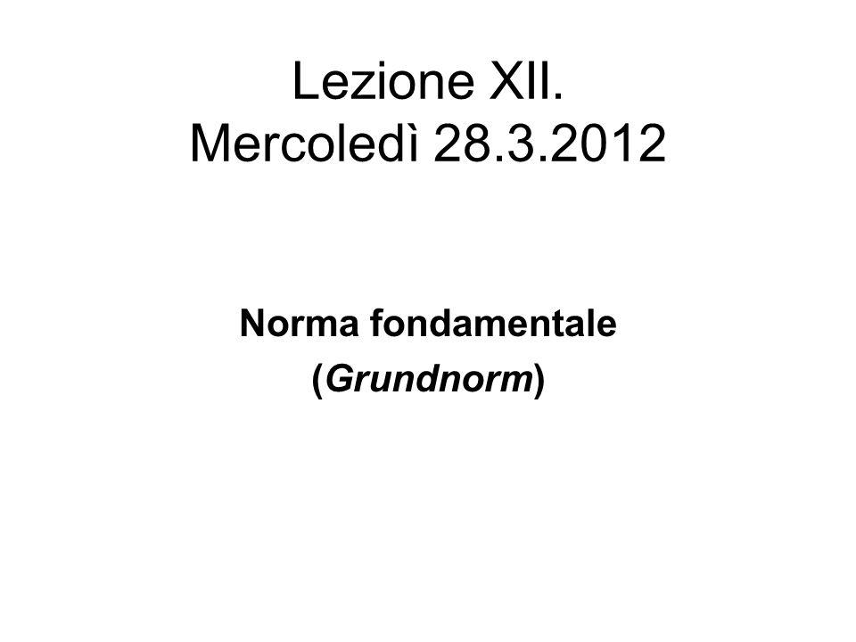Lezione XII. Mercoledì 28.3.2012 Norma fondamentale (Grundnorm)