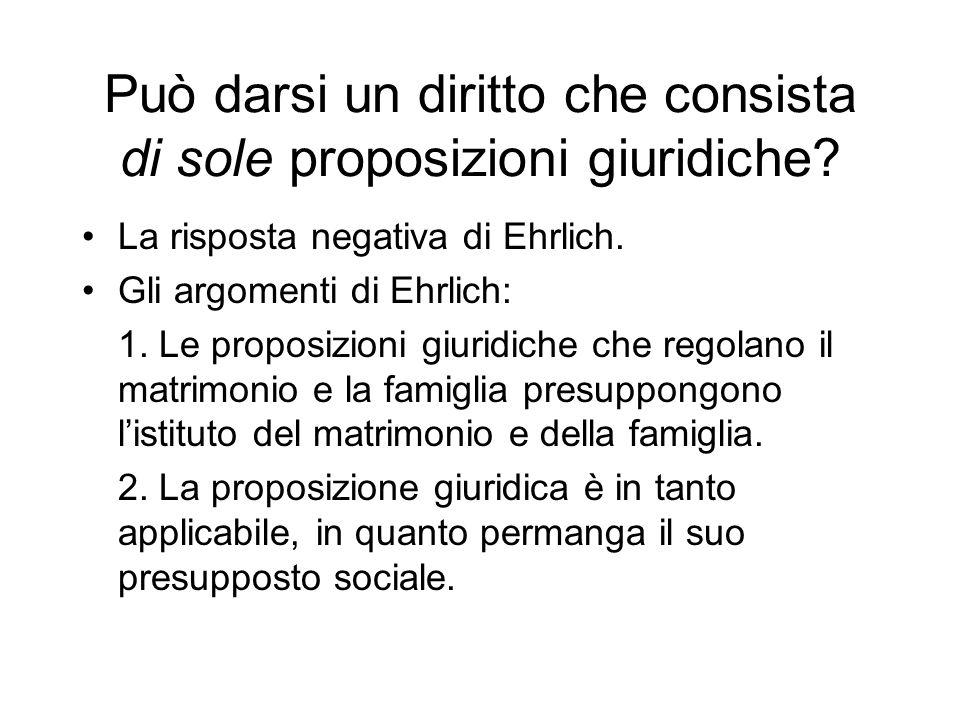 Può darsi un diritto che consista di sole proposizioni giuridiche? La risposta negativa di Ehrlich. Gli argomenti di Ehrlich: 1. Le proposizioni giuri