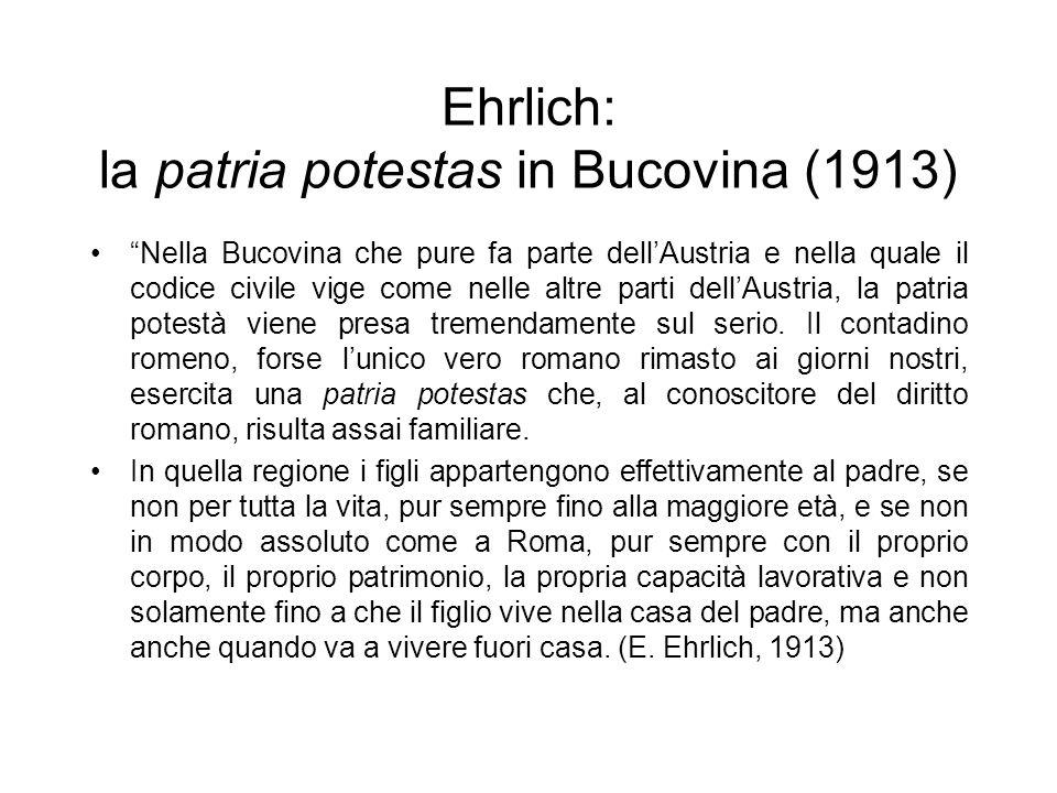 Ehrlich: la patria potestas in Bucovina (1913) Nella Bucovina che pure fa parte dellAustria e nella quale il codice civile vige come nelle altre parti