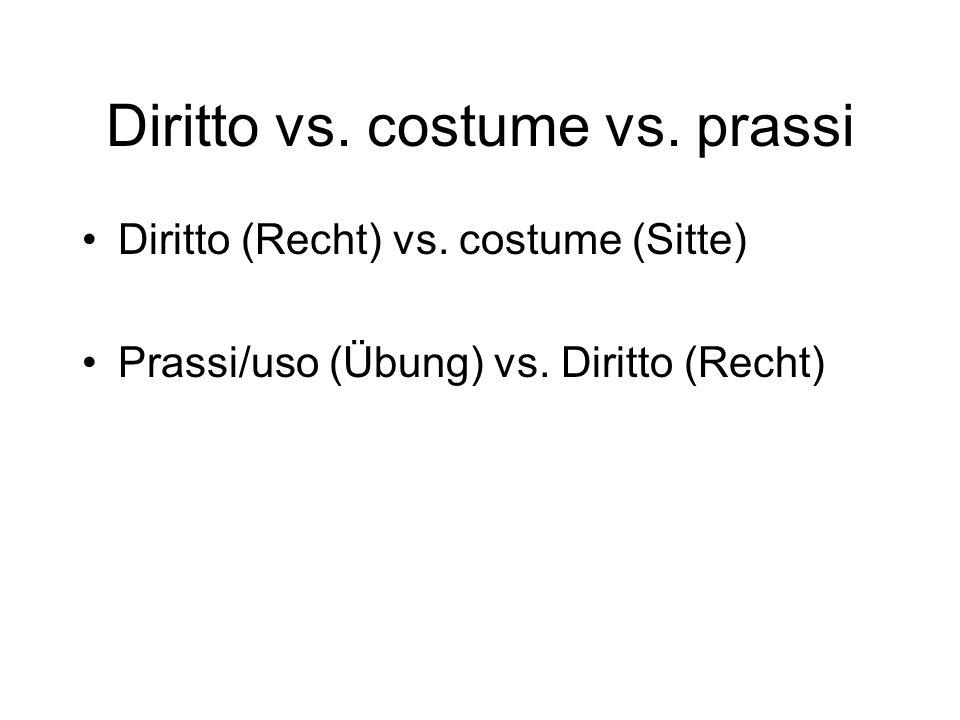 Diritto vs. costume vs. prassi Diritto (Recht) vs. costume (Sitte) Prassi/uso (Übung) vs. Diritto (Recht)