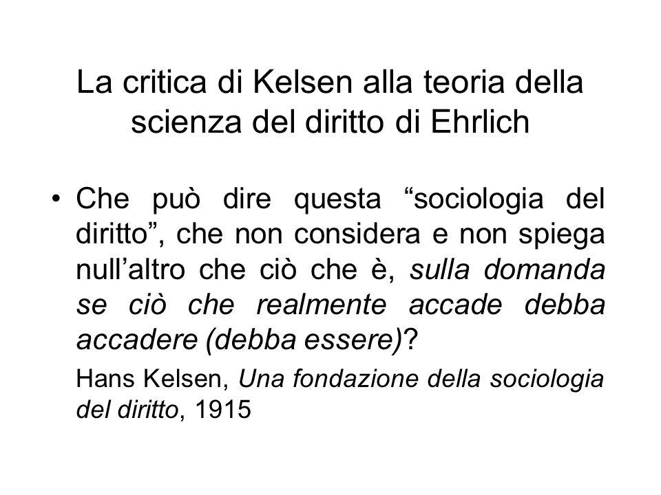 La critica di Kelsen alla teoria della scienza del diritto di Ehrlich Che può dire questa sociologia del diritto, che non considera e non spiega nulla