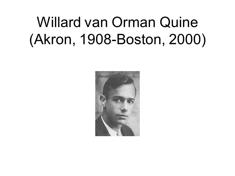 Willard van Orman Quine (Akron, 1908-Boston, 2000)