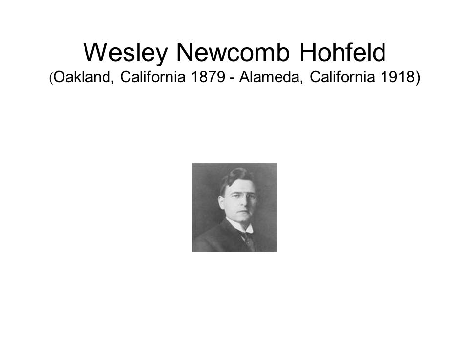 Wesley Newcomb Hohfeld ( Oakland, California 1879 - Alameda, California 1918)