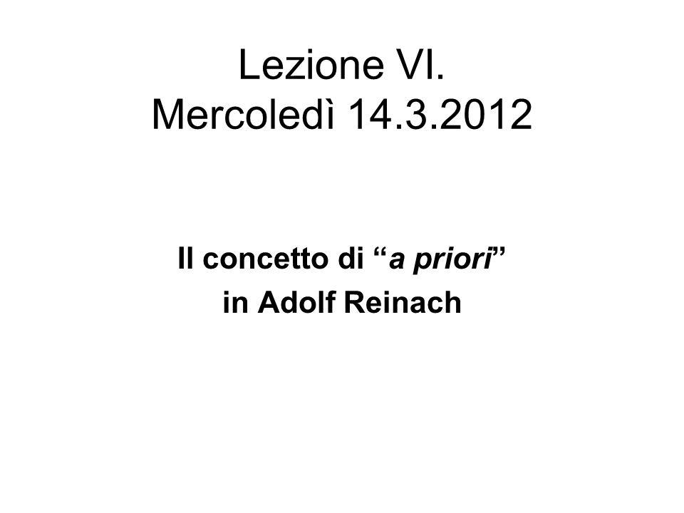 Lezione VI. Mercoledì 14.3.2012 Il concetto di a priori in Adolf Reinach