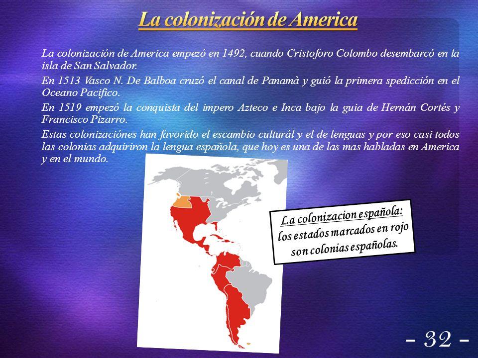 - 32 - La colonización de America empezó en 1492, cuando Cristoforo Colombo desembarcó en la isla de San Salvador. En 1513 Vasco N. De Balboa cruzó el