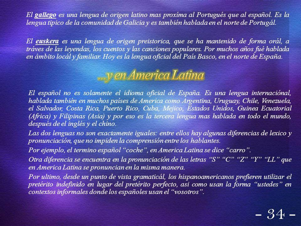El gallego es una lengua de origen latino mas proxíma al Portugués que al español. Es la lengua tipico de la comunidad de Galicia y es también hablada