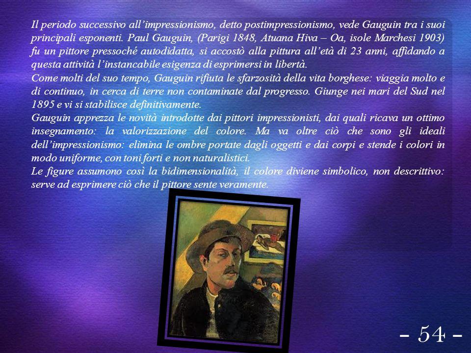 Il periodo successivo allimpressionismo, detto postimpressionismo, vede Gauguin tra i suoi principali esponenti. Paul Gauguin, (Parigi 1848, Atuana Hi