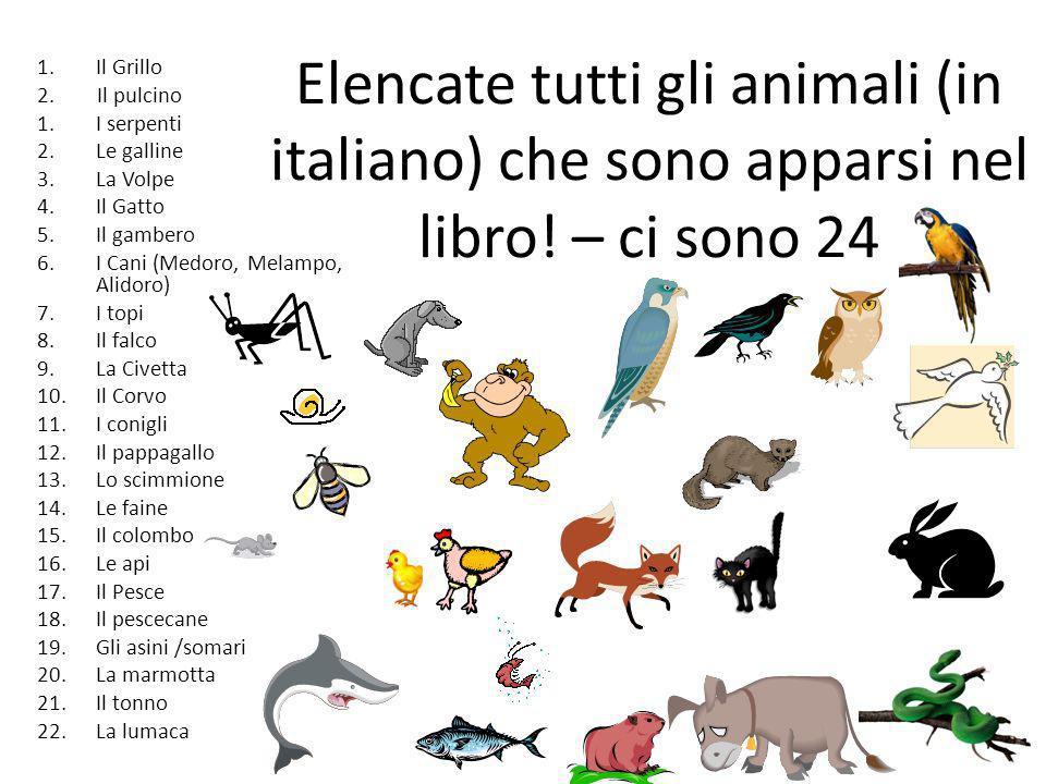 Elencate tutti gli animali (in italiano) che sono apparsi nel libro! – ci sono 24 1.Il Grillo 2. Il pulcino 1.I serpenti 2.Le galline 3.La Volpe 4.Il