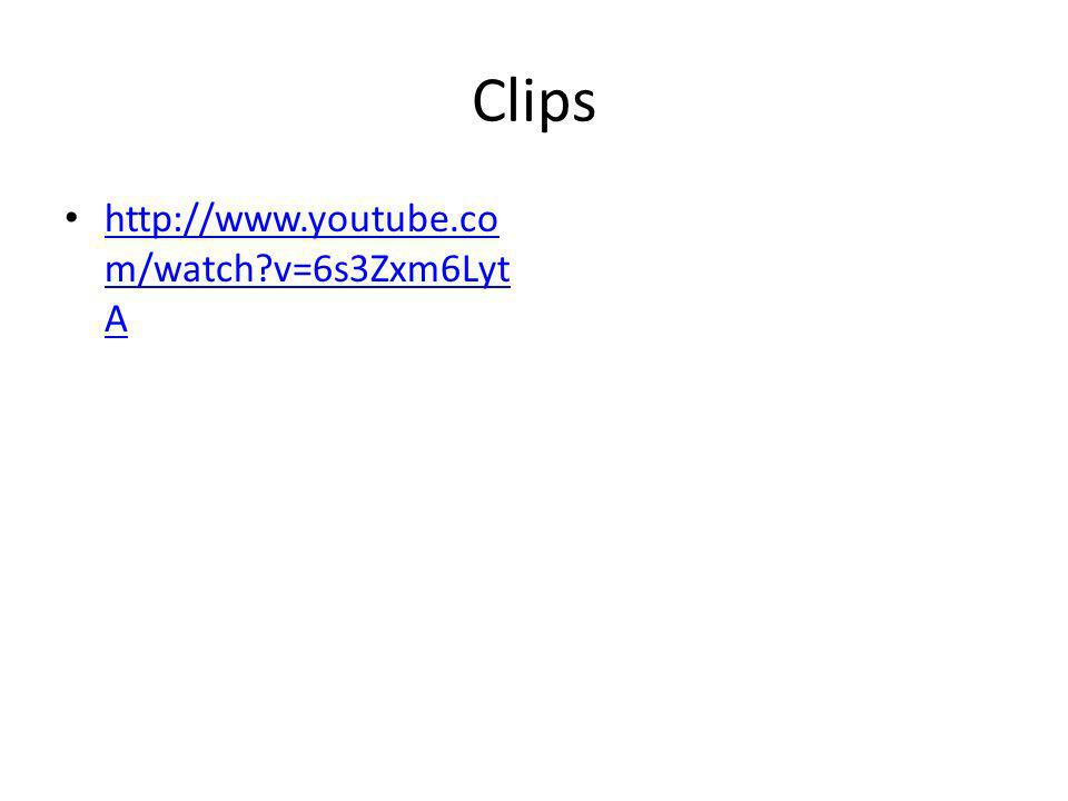 Clips http://www.youtube.co m/watch?v=6s3Zxm6Lyt A http://www.youtube.co m/watch?v=6s3Zxm6Lyt A