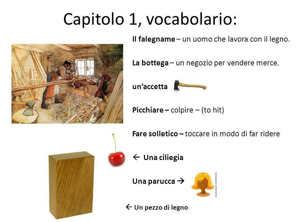 Capitolo 1, vocabolario: Il falegname – un uomo che lavora con il legno. La bottega – un negozio per vendere merce. unaccetta Picchiare – colpire – (t