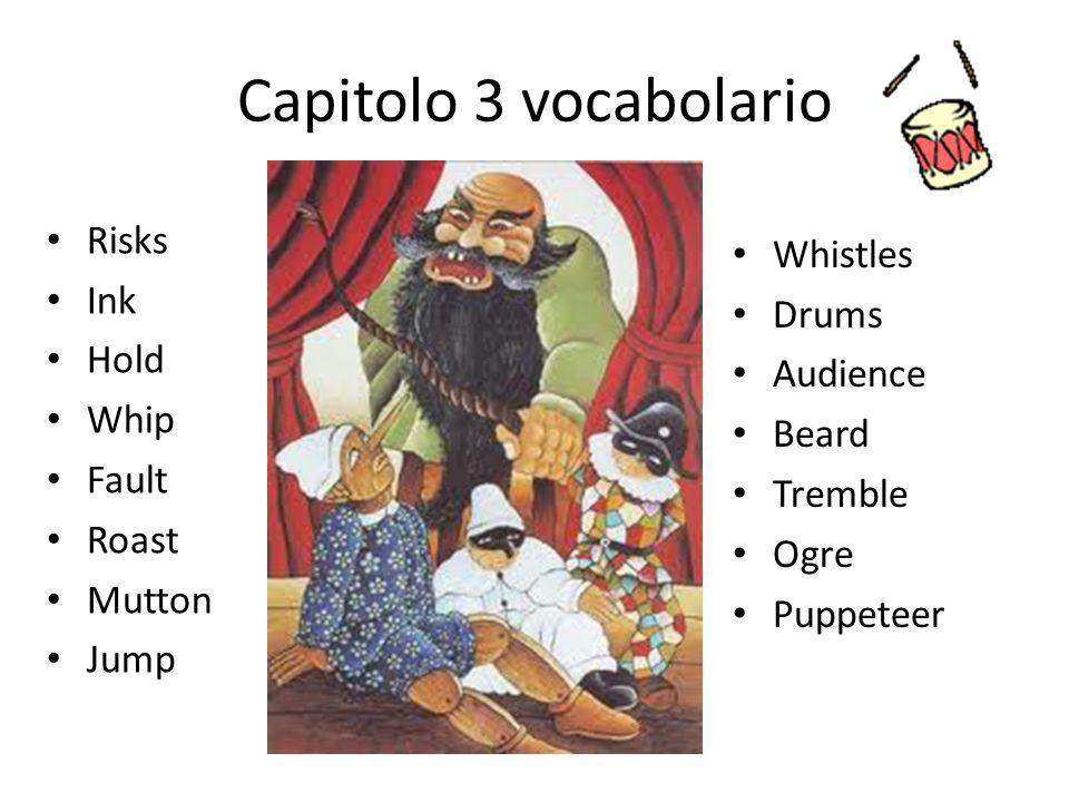 Capitolo 3 vocabolario Risks Ink Hold Whip Fault Roast Mutton Jump Whistles Drums Audience Beard Tremble Ogre Puppeteer