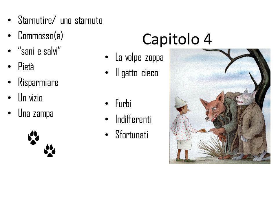 Capitolo 4 Starnutire/ uno starnuto Commosso(a) sani e salvi Pietà Risparmiare Un vizio Una zampa La volpe zoppa Il gatto cieco Furbi Indifferenti Sfo