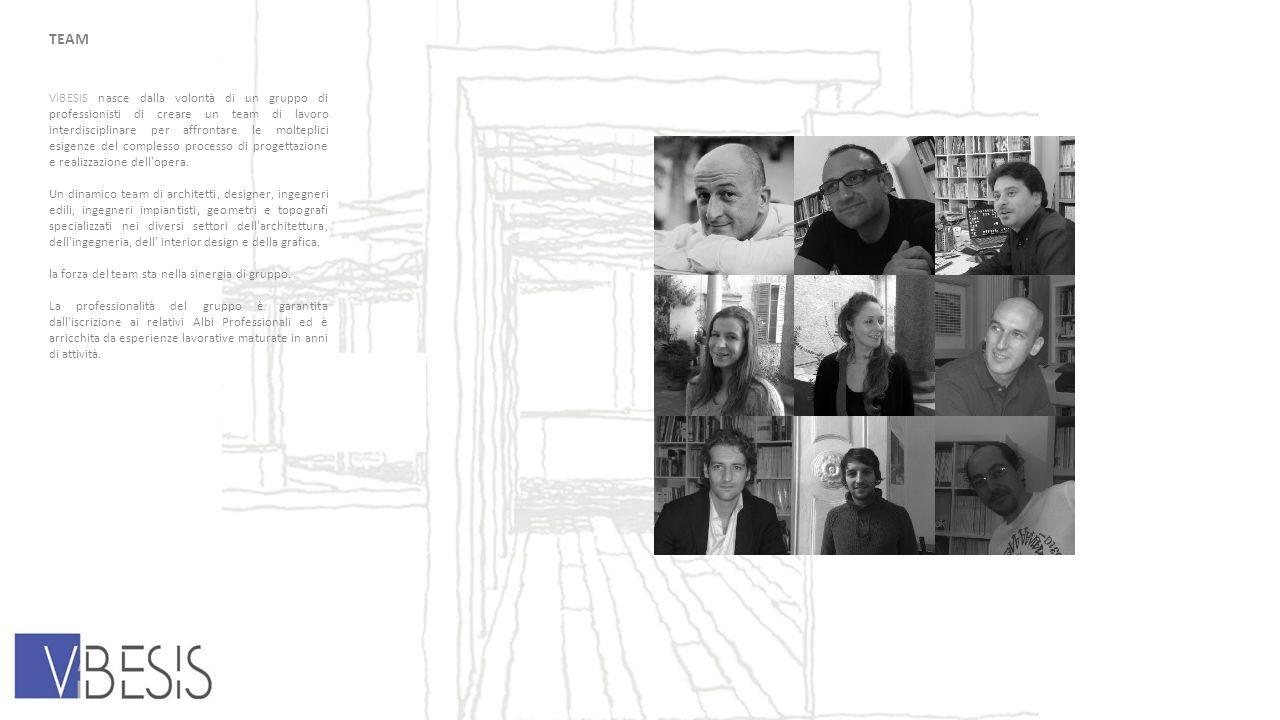 TEAM VIBESIS nasce dalla volontà di un gruppo di professionisti di creare un team di lavoro interdisciplinare per affrontare le molteplici esigenze del complesso processo di progettazione e realizzazione dell opera.