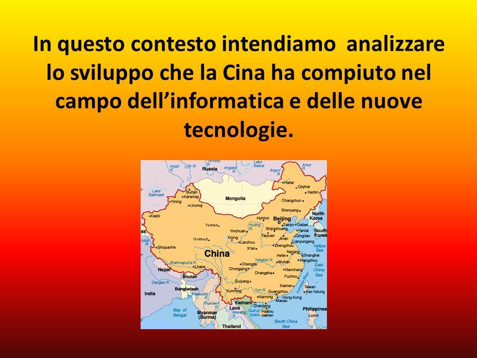 In questo contesto intendiamo analizzare lo sviluppo che la Cina ha compiuto nel campo dellinformatica e delle nuove tecnologie.