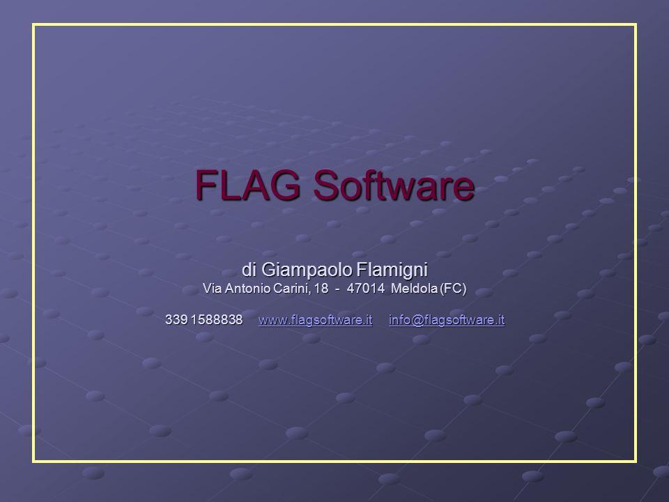FLAG Software di Giampaolo Flamigni Via Antonio Carini, 18 - 47014 Meldola (FC) 339 1588838 www.flagsoftware.it info@flagsoftware.it www.flagsoftware.