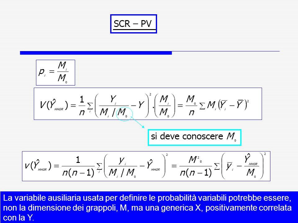 12 La variabile ausiliaria usata per definire le probabilità variabili potrebbe essere, non la dimensione dei grappoli, M, ma una generica X, positivamente correlata con la Y.