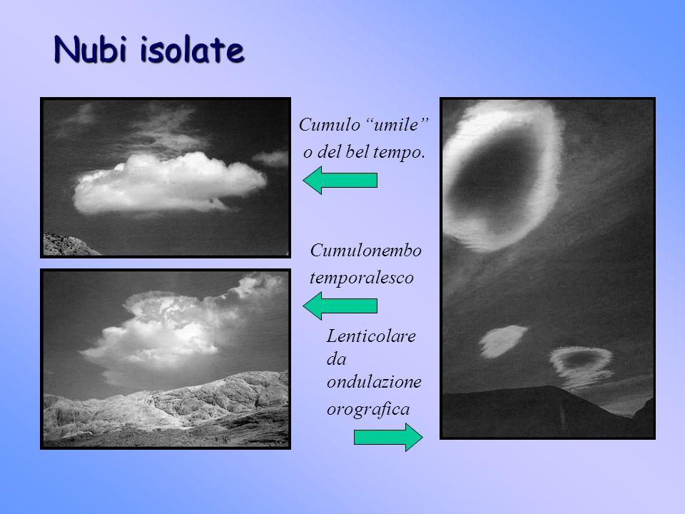 Nubi isolate Cumulo umile o del bel tempo. Cumulonembo temporalesco Lenticolare da ondulazione orografica