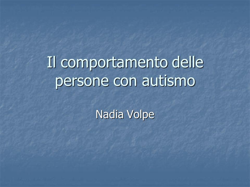 Il comportamento delle persone con autismo Nadia Volpe