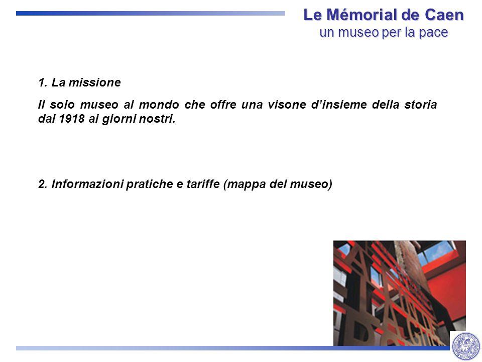 1. La missione Il solo museo al mondo che offre una visone dinsieme della storia dal 1918 ai giorni nostri. 2. Informazioni pratiche e tariffe (mappa