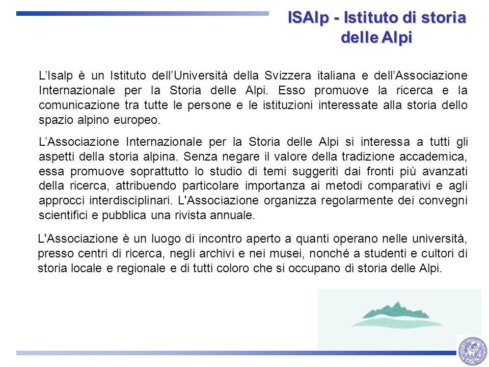 ISAlp - Istituto di storia delle Alpi LIsalp è un Istituto dellUniversità della Svizzera italiana e dellAssociazione Internazionale per la Storia delle Alpi.