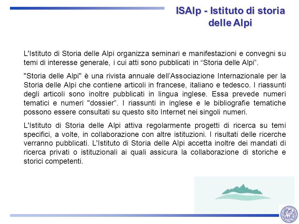 L Istituto di Storia delle Alpi organizza seminari e manifestazioni e convegni su temi di interesse generale, i cui atti sono pubblicati in Storia delle Alpi.