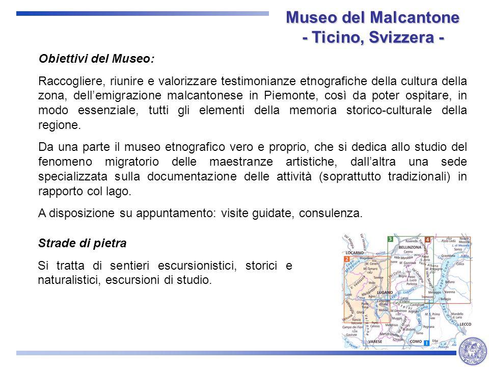 Museo del Malcantone - Ticino, Svizzera - Obiettivi del Museo: Raccogliere, riunire e valorizzare testimonianze etnografiche della cultura della zona, dellemigrazione malcantonese in Piemonte, così da poter ospitare, in modo essenziale, tutti gli elementi della memoria storico-culturale della regione.