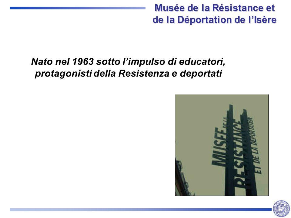 Musée de la Résistance et de la Déportation de lIsère Nato nel 1963 sotto limpulso di educatori, protagonisti della Resistenza e deportati