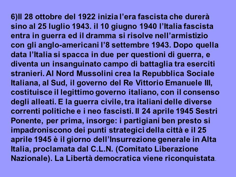 6)Il 28 ottobre del 1922 inizia lera fascista che durerà sino al 25 luglio 1943.