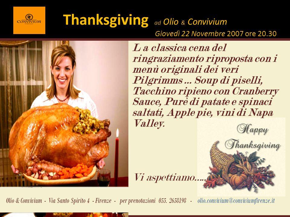 Thanksgiving ad Olio & Convivium Giovedì 22 Novembre 2007 ore 20.30 Olio & Convivium - Via Santo Spirito 4 - Firenze - per prenotazioni 055.