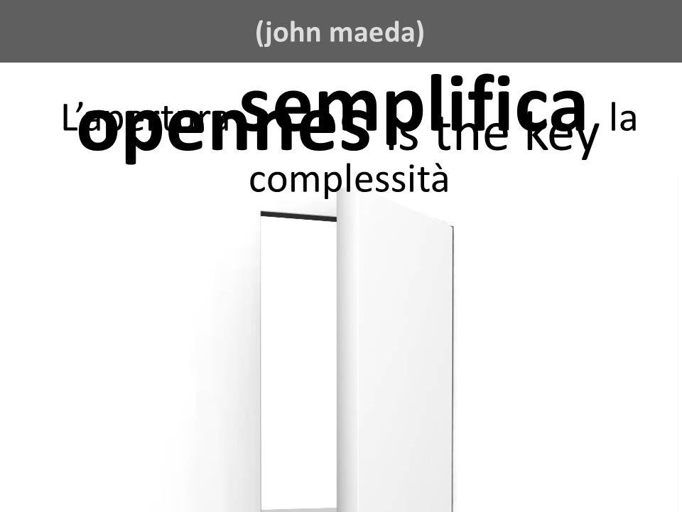 (jeff jarvis) opennes is the key (john maeda) Lapertura semplifica la complessità