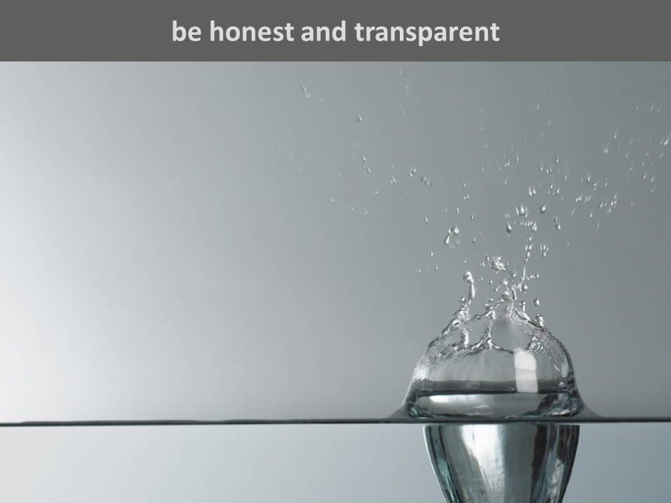 be honest and transparent