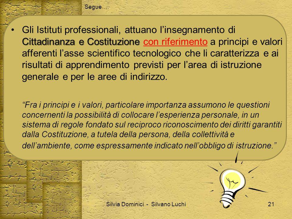 Segue…. Cittadinanza e CostituzioneGli Istituti professionali, attuano linsegnamento di Cittadinanza e Costituzione con riferimento a principi e valor