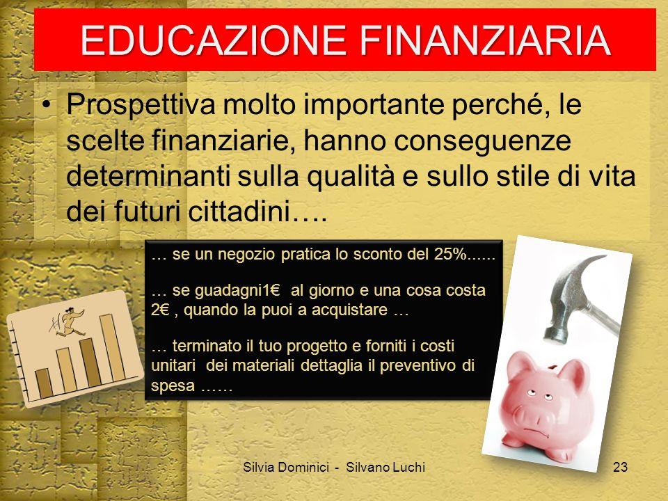 EDUCAZIONE FINANZIARIA Prospettiva molto importante perché, le scelte finanziarie, hanno conseguenze determinanti sulla qualità e sullo stile di vita