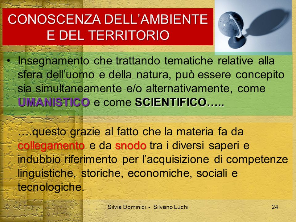 CONOSCENZA DELLAMBIENTE E DEL TERRITORIO UMANISTICOSCIENTIFICO…..Insegnamento che trattando tematiche relative alla sfera delluomo e della natura, può