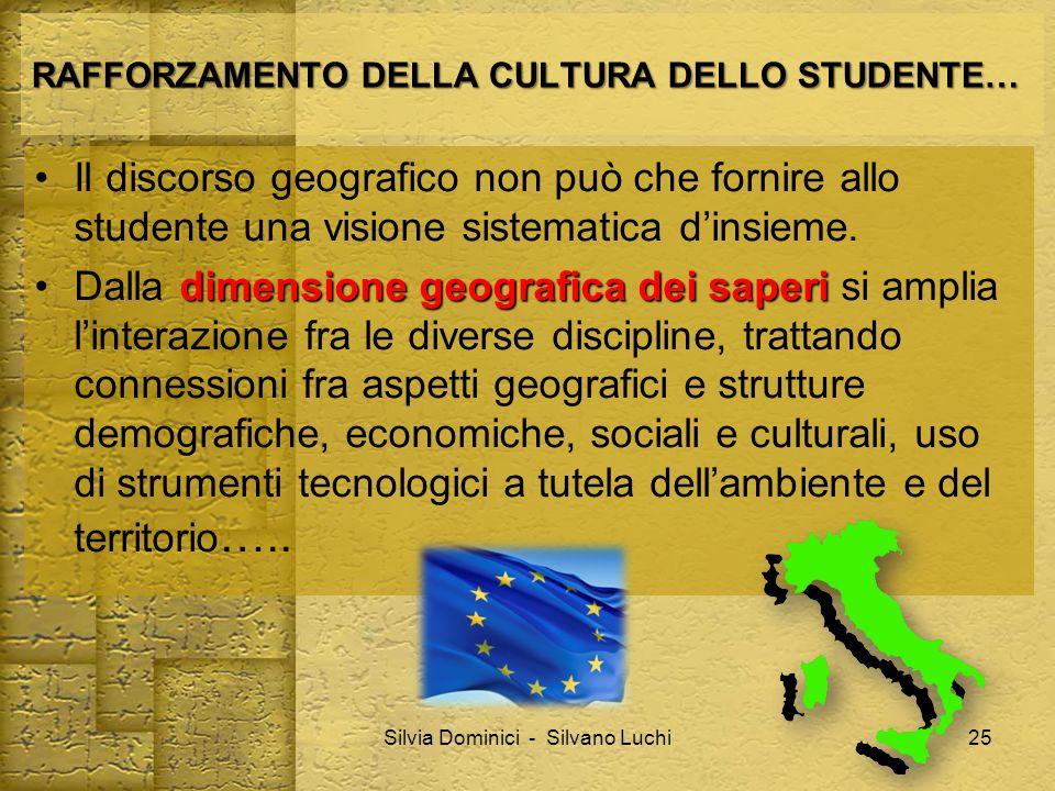 RAFFORZAMENTO DELLA CULTURA DELLO STUDENTE… Il discorso geografico non può che fornire allo studente una visione sistematica dinsieme. dimensione geog