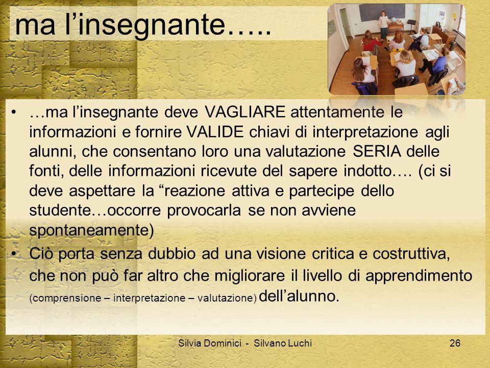 ma linsegnante….. …ma linsegnante deve VAGLIARE attentamente le informazioni e fornire VALIDE chiavi di interpretazione agli alunni, che consentano lo