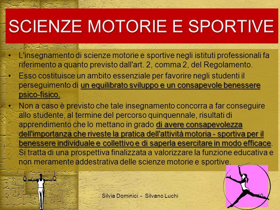 SCIENZE MOTORIE E SPORTIVE L'insegnamento di scienze motorie e sportive negli istituti professionali fa riferimento a quanto previsto dall'art. 2, com