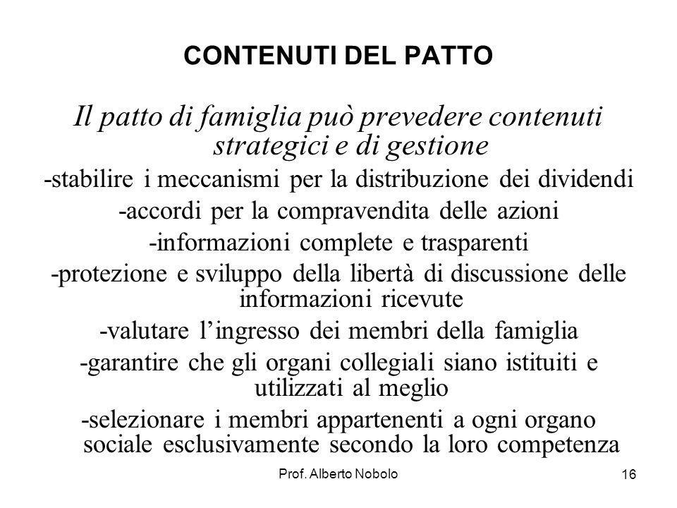 Prof. Alberto Nobolo 16 CONTENUTI DEL PATTO Il patto di famiglia può prevedere contenuti strategici e di gestione -stabilire i meccanismi per la distr