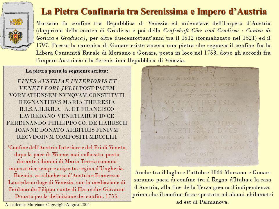 Accademia Murciana Copyright August 2004 La Pietra Confinaria tra Serenissima e Impero dAustria La pietra porta la seguente scritta: FINES AVSTRIAE IN