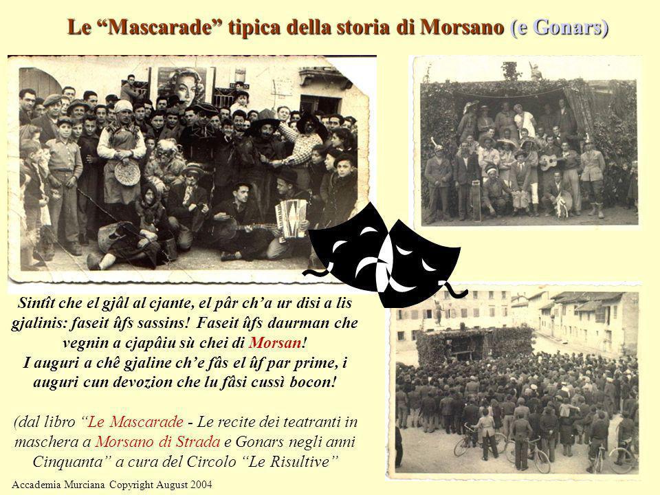 Accademia Murciana Copyright August 2004 Le Mascarade tipica della storia di Morsano (e Gonars) Sintît che el gjâl al cjante, el pâr cha ur disi a lis