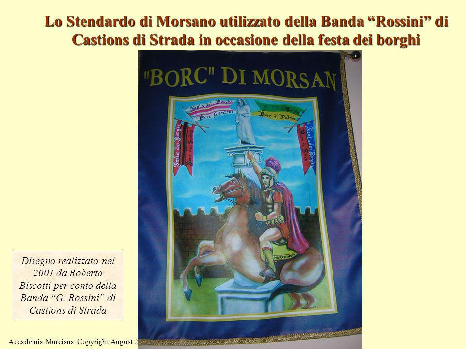 Accademia Murciana Copyright August 2004 Lo Stendardo di Morsano utilizzato della Banda Rossini di Castions di Strada in occasione della festa dei bor