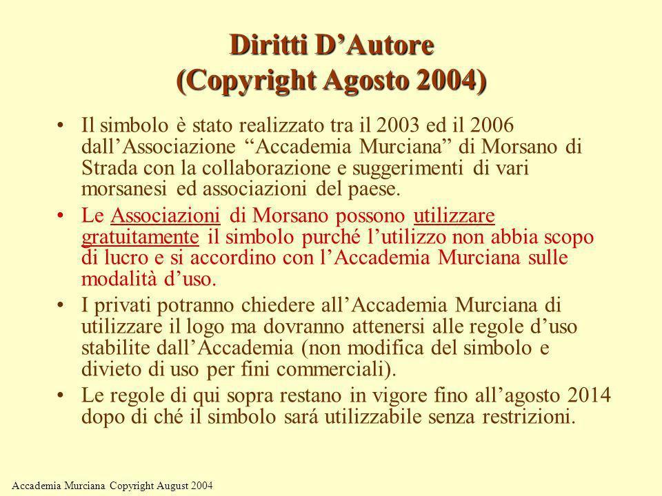 Diritti DAutore (Copyright Agosto 2004) Il simbolo è stato realizzato tra il 2003 ed il 2006 dallAssociazione Accademia Murciana di Morsano di Strada
