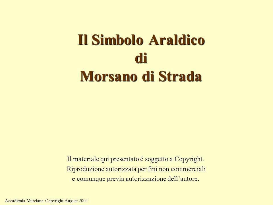 Accademia Murciana Copyright August 2004 Il Simbolo Araldico di Morsano di Strada Il materiale qui presentato é soggetto a Copyright. Riproduzione aut