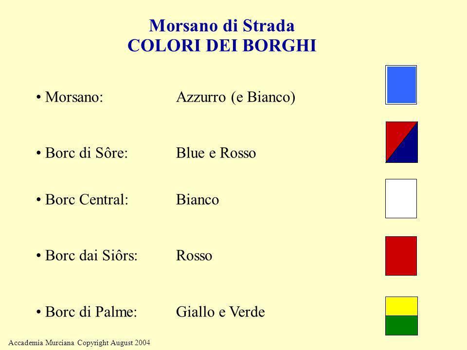 Accademia Murciana Copyright August 2004 Morsano di Strada COLORI DEI BORGHI Morsano:Azzurro (e Bianco) Borc di Sôre: Blue e Rosso Borc Central: Bianc