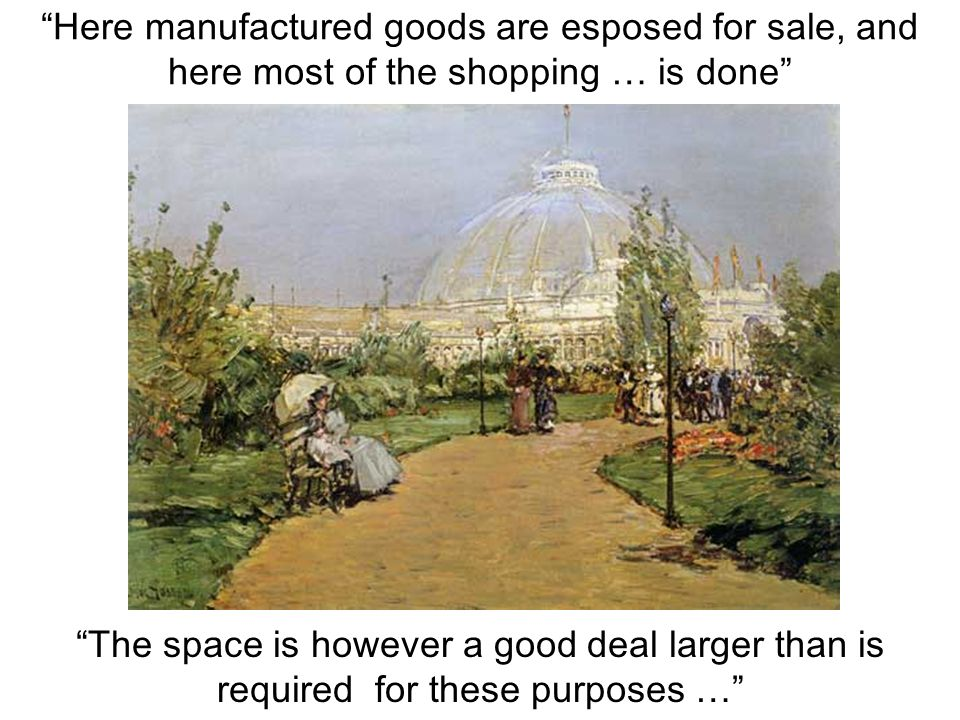 Here manufactured goods are esposed for sale, and here most of the shopping … is done The space is however a good deal larger than is required for the