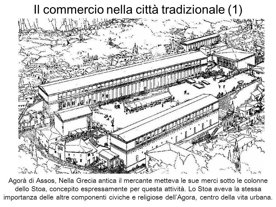 Il commercio nella città tradizionale (1) Agorà di Assos, Nella Grecia antica il mercante metteva le sue merci sotto le colonne dello Stoa, concepito