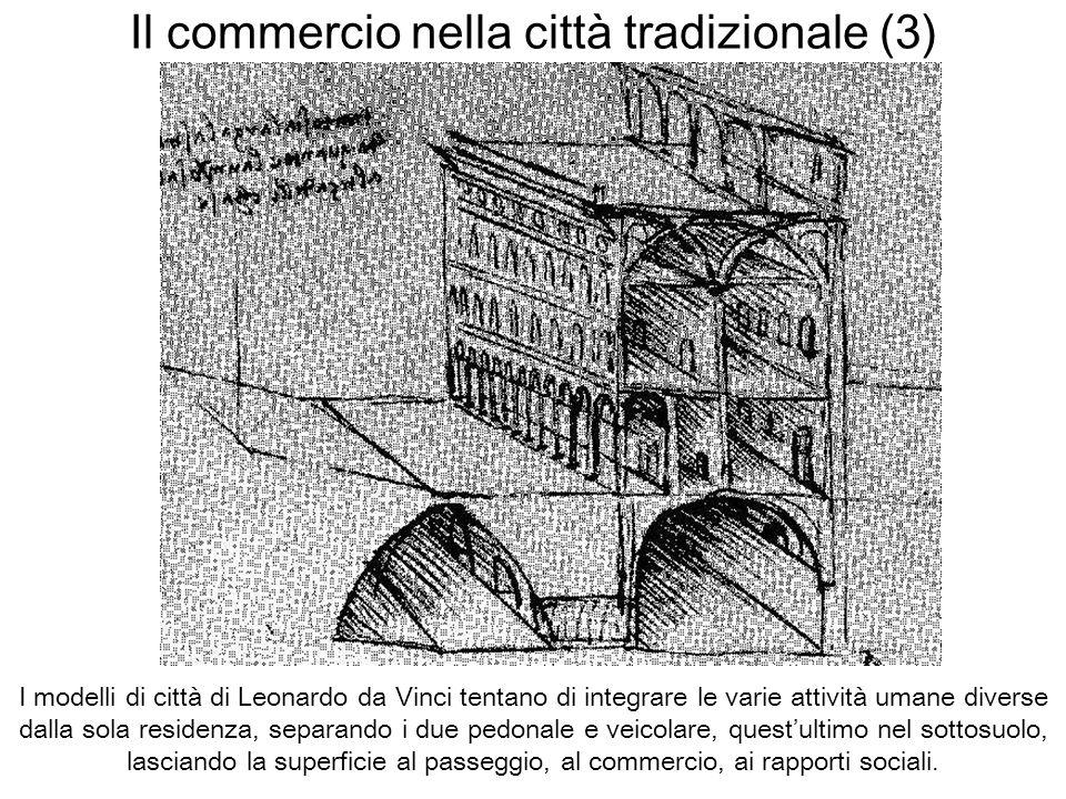Il commercio nella città tradizionale (3) I modelli di città di Leonardo da Vinci tentano di integrare le varie attività umane diverse dalla sola resi