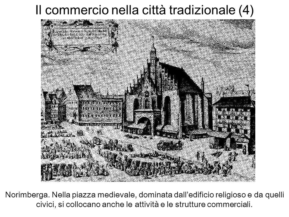 Il commercio nella città tradizionale (4) Norimberga. Nella piazza medievale, dominata dalledificio religioso e da quelli civici, si collocano anche l