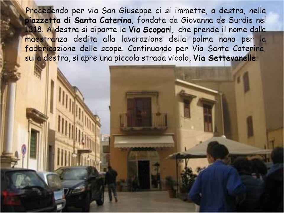 Via San Giuseppe, edificata nel 1630 per iniziativa dei falegnami che raccolsero il denaro occorrente. Quasi di fronte alla chiesa cè Via Giuseppe Sar